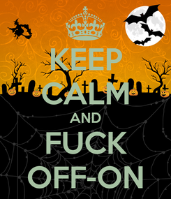 Poster: KEEP CALM AND FUCK OFF-ON