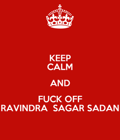 Poster: KEEP CALM AND FUCK OFF RAVINDRA  SAGAR SADAN