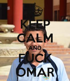 Poster: KEEP CALM AND FUCK OMAR