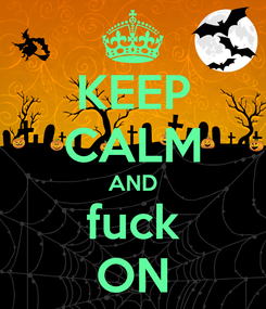 Poster: KEEP CALM AND fuck ON
