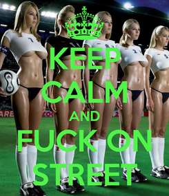 Poster: KEEP CALM AND FUCK ON STREET
