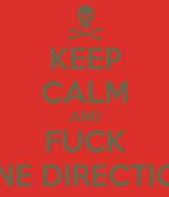 Poster: KEEP CALM AND FUCK ONE DIRECTION