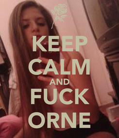 Poster: KEEP CALM AND FUCK ORNE
