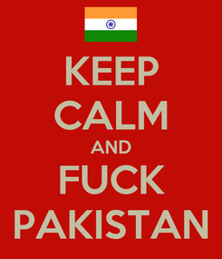 Poster: KEEP CALM AND FUCK PAKISTAN