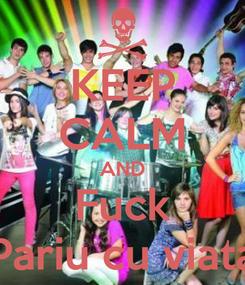 Poster: KEEP CALM AND Fuck Pariu cu viata
