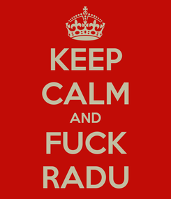 Poster: KEEP CALM AND FUCK RADU
