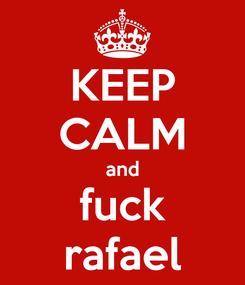 Poster: KEEP CALM and fuck rafael