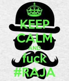 Poster: KEEP CALM AND fuck #RAJA