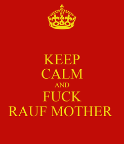 Poster: KEEP CALM AND FUCK RAUF MOTHER
