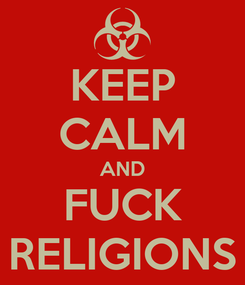 Poster: KEEP CALM AND FUCK RELIGIONS