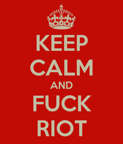 Poster: KEEP CALM AND FUCK RIOT