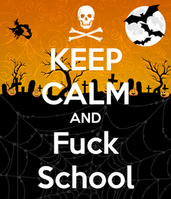 Poster: KEEP CALM AND Fuck School