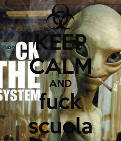 Poster: KEEP CALM AND fuck scuola
