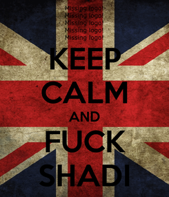 Poster: KEEP CALM AND FUCK SHADI