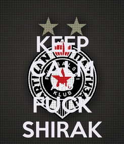 Poster: KEEP CALM AND FUCK SHIRAK