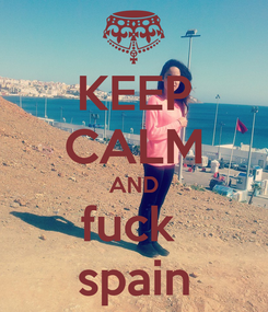 Poster: KEEP CALM AND fuck  spain