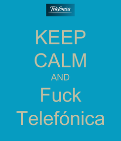 Poster: KEEP CALM AND Fuck Telefónica