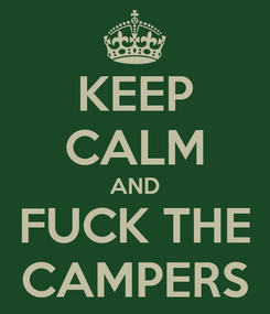 Poster: KEEP CALM AND FUCK THE CAMPERS