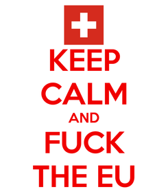 Poster: KEEP CALM AND FUCK THE EU