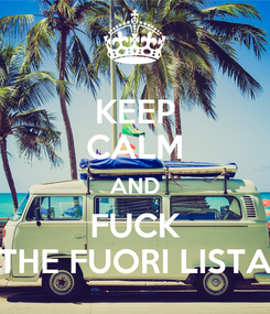 Poster: KEEP CALM AND FUCK THE FUORI LISTA