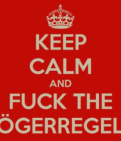 Poster: KEEP CALM AND FUCK THE HÖGERREGELN