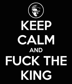 Poster: KEEP CALM AND FUCK THE KING
