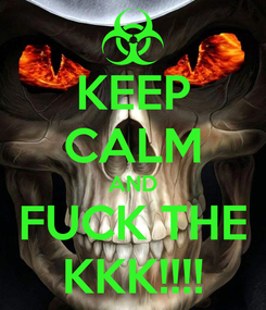 Poster: KEEP CALM AND FUCK THE KKK!!!!