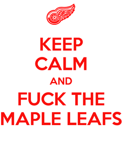 Poster: KEEP CALM AND FUCK THE MAPLE LEAFS