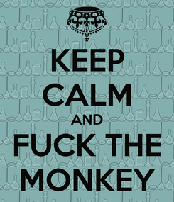 Poster: KEEP CALM AND FUCK THE MONKEY