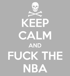 Poster: KEEP CALM AND FUCK THE NBA