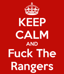 Poster: KEEP CALM AND Fuck The Rangers