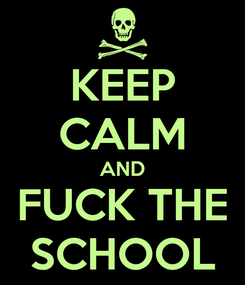 Poster: KEEP CALM AND FUCK THE SCHOOL