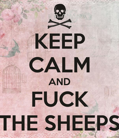 Poster: KEEP CALM AND FUCK THE SHEEPS