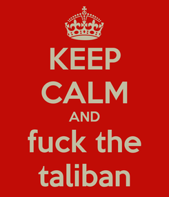 Poster: KEEP CALM AND fuck the taliban