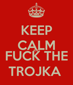 Poster: KEEP CALM AND FUCK THE TROJKA