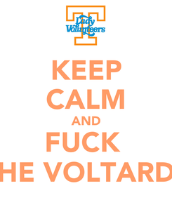 Poster: KEEP CALM AND FUCK  THE VOLTARDS