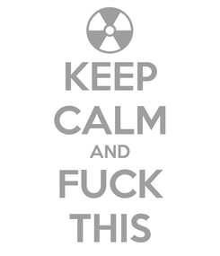 Poster: KEEP CALM AND FUCK THIS