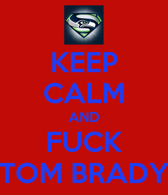 Poster: KEEP CALM AND FUCK TOM BRADY