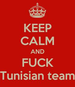 Poster: KEEP CALM AND FUCK Tunisian team