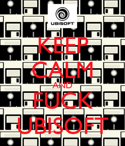 Poster: KEEP CALM AND FUCK UBISOFT