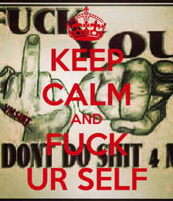 Poster: KEEP CALM AND FUCK UR SELF