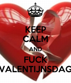 Poster: KEEP CALM AND FUCK VALENTIJNSDAG