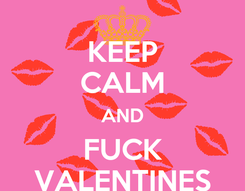 Poster: KEEP CALM AND FUCK VALENTINES