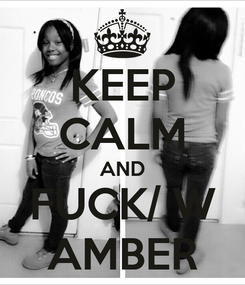 Poster: KEEP CALM AND FUCK/ W AMBER