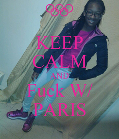 Poster: KEEP CALM AND Fuck W/ PARIS