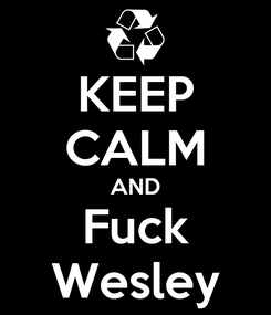Poster: KEEP CALM AND Fuck Wesley