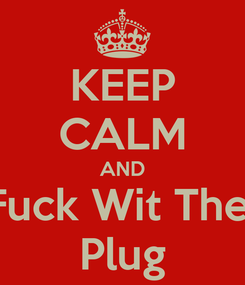 Poster: KEEP CALM AND Fuck Wit The  Plug
