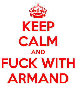 Poster: KEEP CALM AND FUCK WITH ARMAND