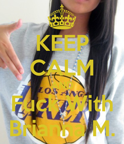 Poster: KEEP CALM AND Fuck With Brianna M.
