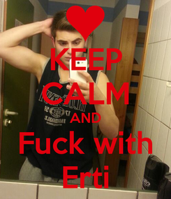 Poster: KEEP CALM AND Fuck with Erti